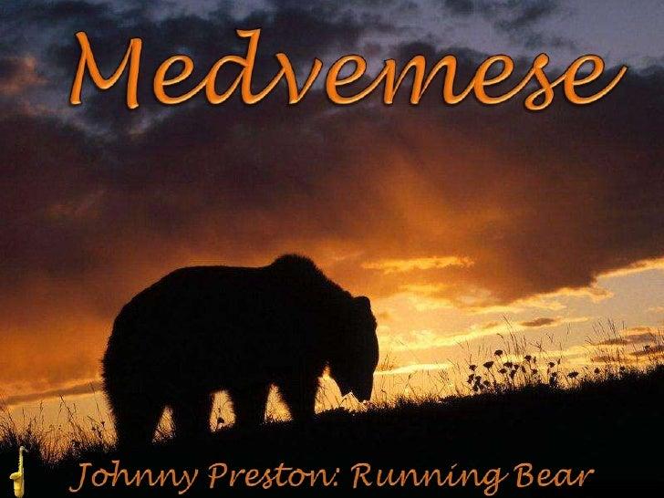 Medvemese<br />Johnny Preston: Running Bear<br />