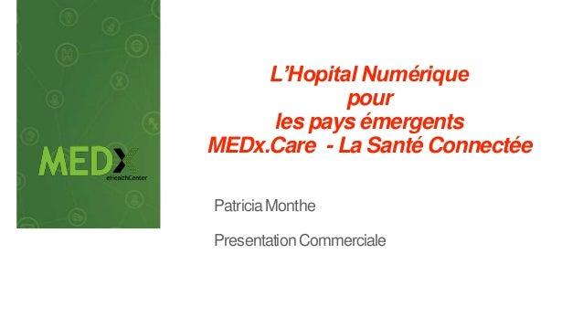 L'Hopital Numérique pour les pays émergents MEDx.Care - La Santé Connectée Patricia Monthe Presentation Commerciale