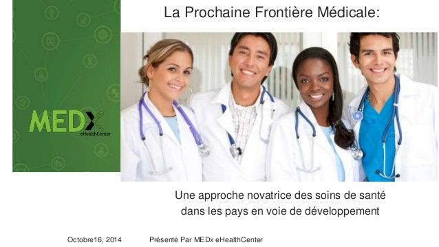 La Prochaine Frontière Médicale:  Une approche novatrice des soins de santé  dans les pays en voie de développement  Octob...