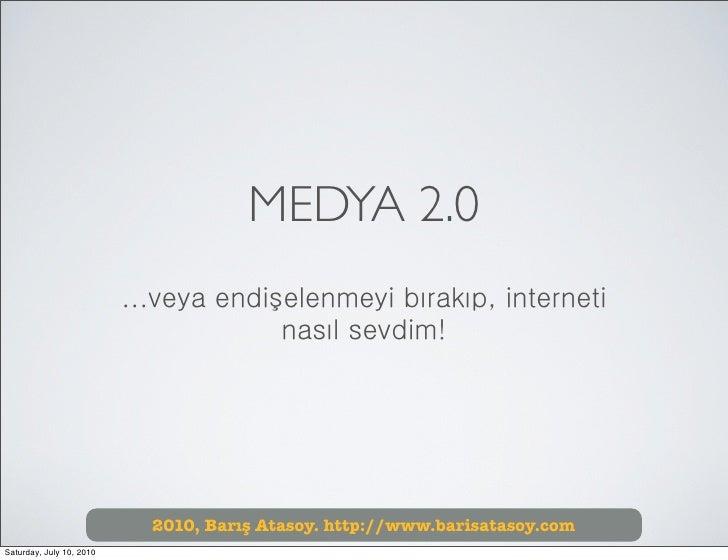 MEDYA 2.0                           ...veya endişelenmeyi bırakıp, interneti                                        nasıl ...