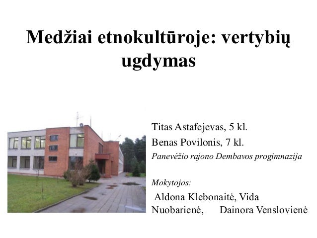 Medžiai etnokultūroje: vertybių ugdymas Titas Astafejevas, 5 kl. Benas Povilonis, 7 kl. Panevėţio rajono Dembavos progimna...