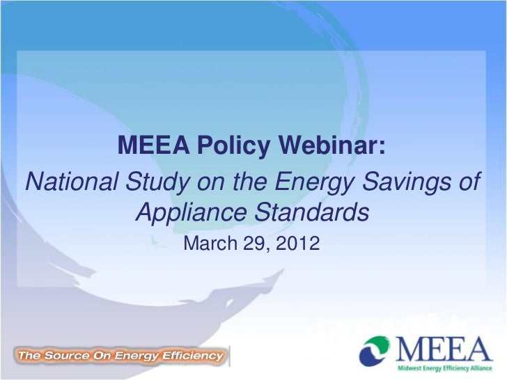 MEEA Policy Webinar:National Study on the Energy Savings of          Appliance Standards             March 29, 2012