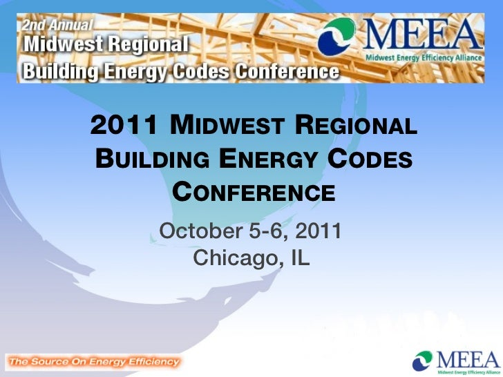 2011 MIDWEST REGIONALBUILDING ENERGY CODES     CONFERENCE    October 5-6, 2011       Chicago, IL