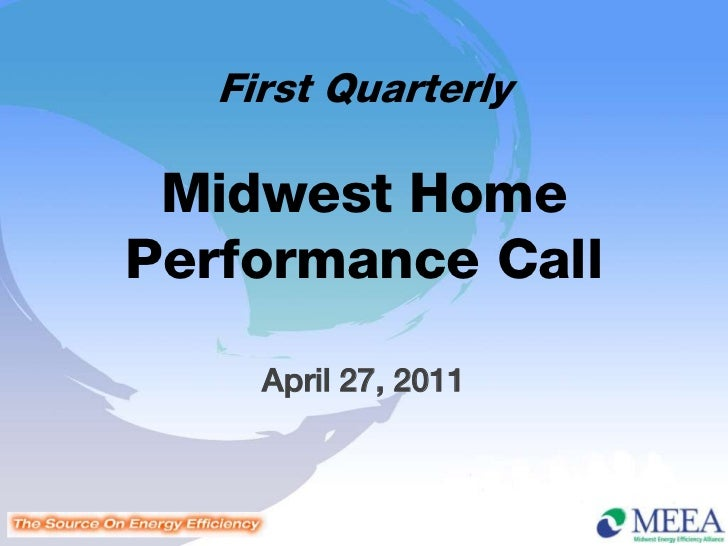 First Quarterly Midwest HomePerformance Call     April 27, 2011