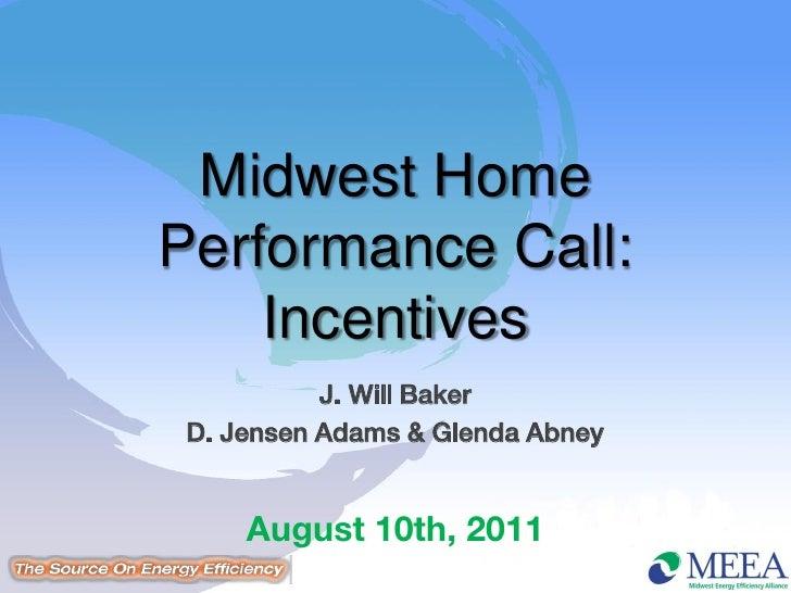 Midwest HomePerformance Call:    Incentives           J. Will Baker D. Jensen Adams & Glenda Abney     August 10th, 2011
