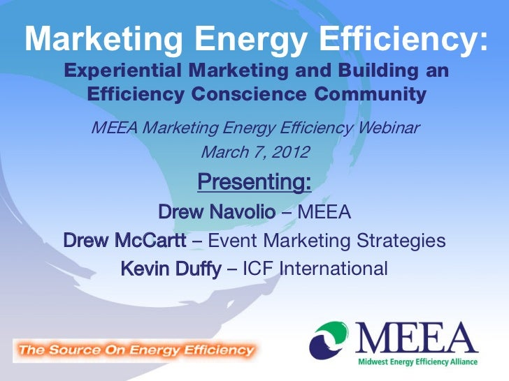 Marketing Energy Efficiency:  Experiential Marketing and Building an    Efficiency Conscience Community    MEEA Marketing ...
