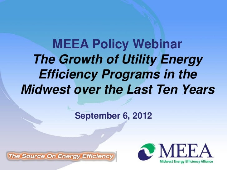 MEEA Policy Webinar The Growth of Utility Energy  Efficiency Programs in theMidwest over the Last Ten Years        Septemb...