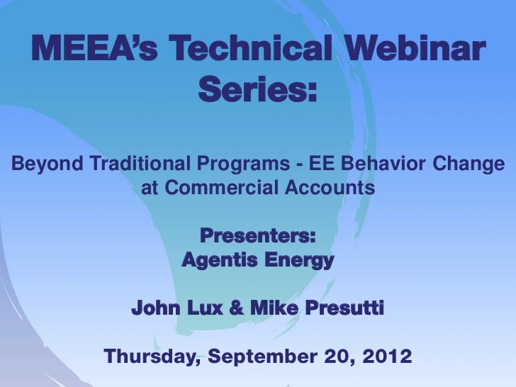 MEEA's Technical Webinar          Series:Beyond Traditional Programs - EE Behavior Change            at Commercial Account...