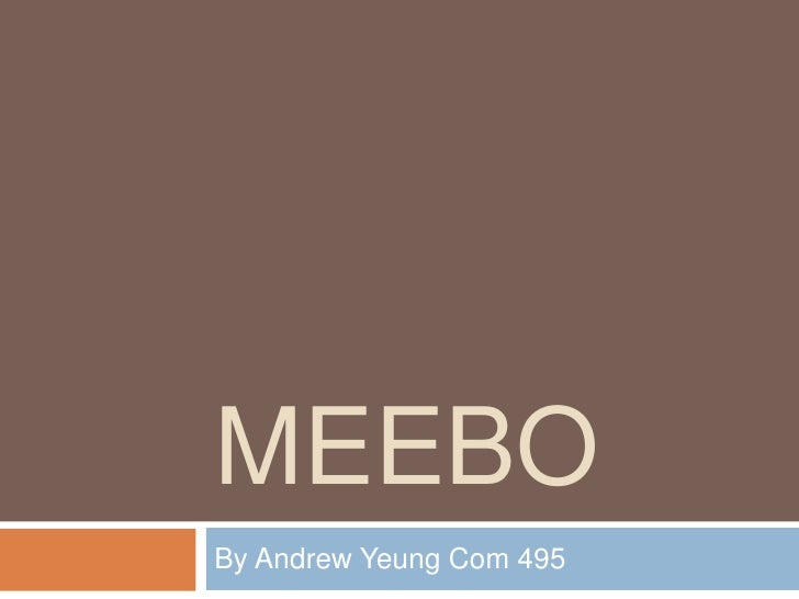 Meebo<br />By Andrew Yeung Com 495<br />