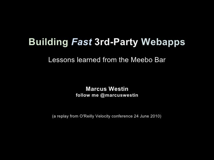 Building Fast 3rd-Party Webapps   Lessons learned from the Meebo Bar                     Marcus Westin                foll...
