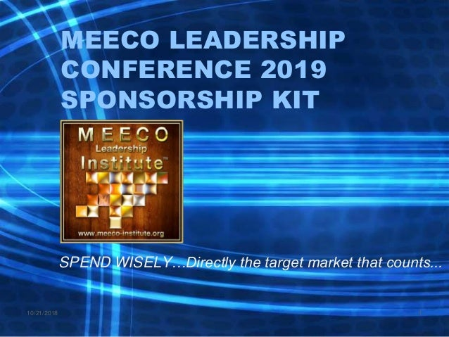 MEECO LEADERSHIP CONFERENCE 2019 SPONSORSHIP KIT SPEND WISELY…Directly the target market that counts... 10/21/2018 1