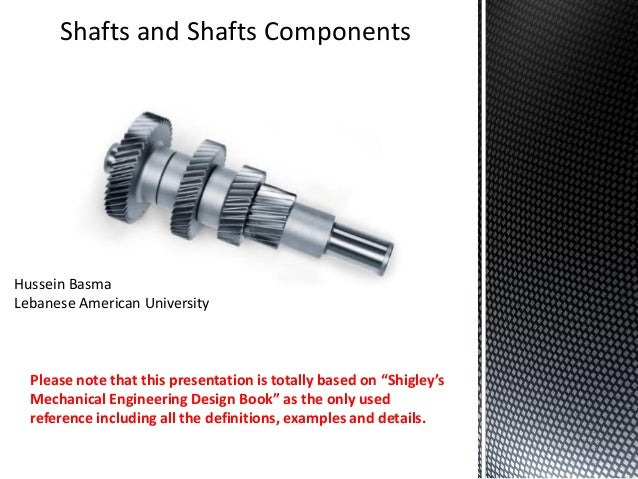 Shafts and Shafts Components Hussein Basma Lebanese American University Please note that this presentation is totally base...