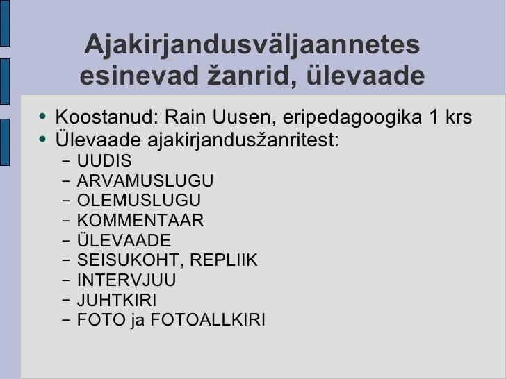 Ajakirjandusväljaannetes esinevad žanrid, ülevaade <ul><li>Koostanud: Rain Uusen, eripedagoogika 1 krs </li></ul><ul><li>Ü...