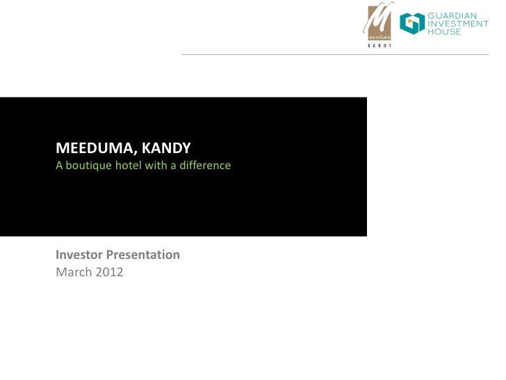 MEEDUMA, KANDYA boutique hotel with a differenceInvestor PresentationMarch 2012
