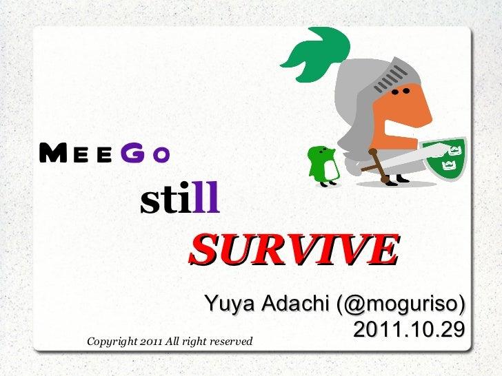 <ul>Yuya Adachi (@moguriso) 2011.10.29 </ul>Mee Go sti ll SURVIVE