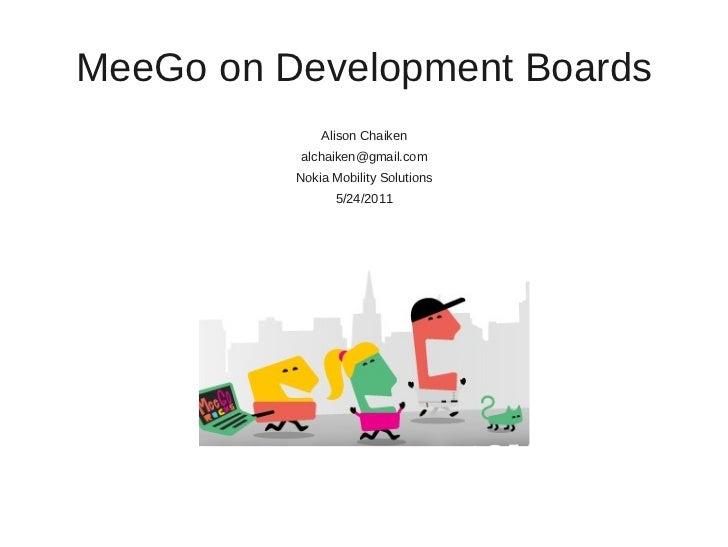 MeeGo on Development Boards              Alison Chaiken          alchaiken@gmail.com          Nokia Mobility Solutions    ...
