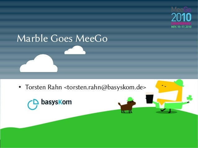 Marble Goes MeeGo ● Torsten Rahn <torsten.rahn@basyskom.de>