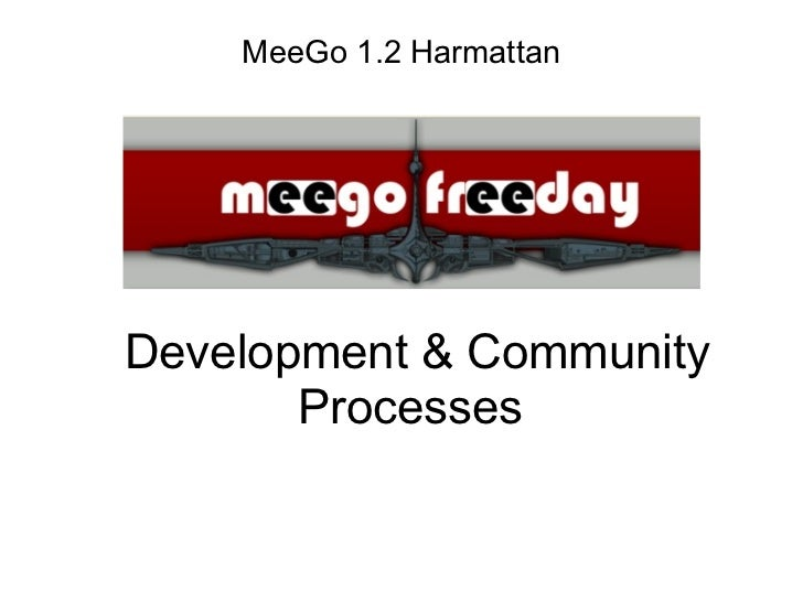 Development & Community Processes MeeGo 1.2 Harmattan