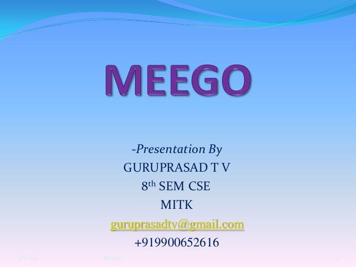 MEEGO<br />-Presentation By<br />GURUPRASAD T V<br />8th SEM CSE<br />MITK<br />guruprasadtv@gmail.com<br />+919900652616...