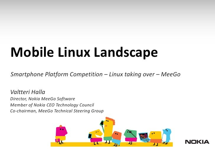 Mobile Linux Landscape Smartphone Platform Competition – Linux taking over – MeeGo  Valtteri Halla Director, Nokia MeeGo S...