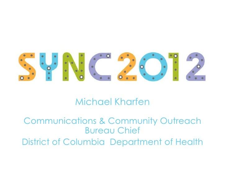 Michael KharfenCommunications & Community Outreach                Bureau ChiefDistrict of Columbia Department of Health