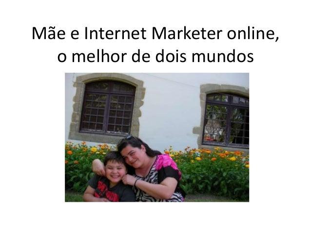 Mãe e Internet Marketer online, o melhor de dois mundos