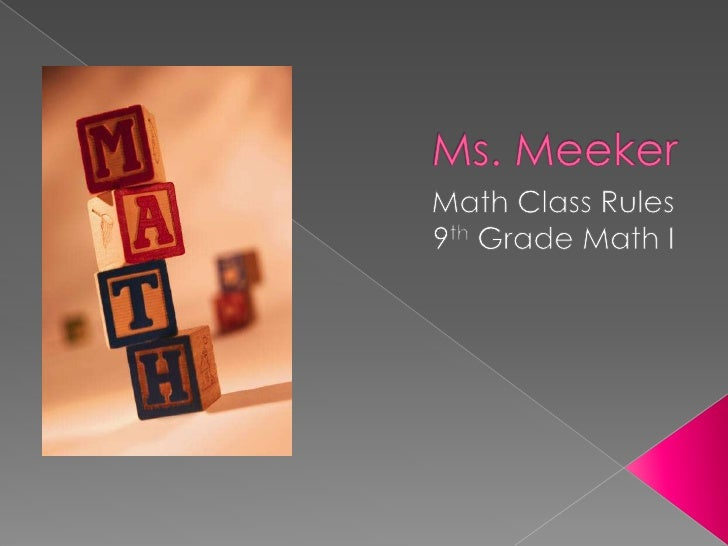    My name is Ms. Meeker and I will be your     instructor for Math I.     Math I is a relatively new course for     Geo...