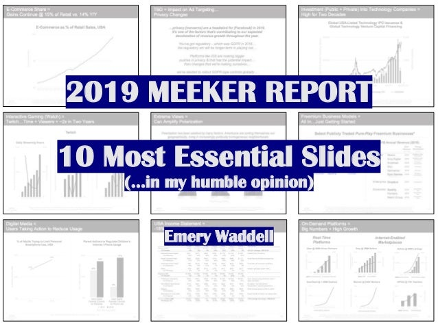 2019 MEEKER REPORT 10 Most Essential Slides (…in my humble opinion) Emery Waddell