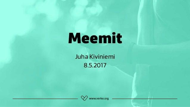 Meemit Juha Kiviniemi 8.5.2017