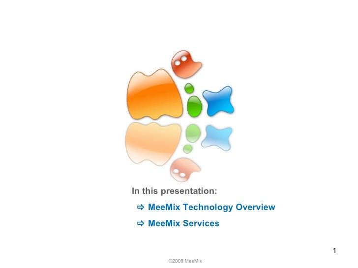 ©2009MeeMix In this presentation:    MeeMix Technology Overview    MeeMix Services    MeeMix Benefits