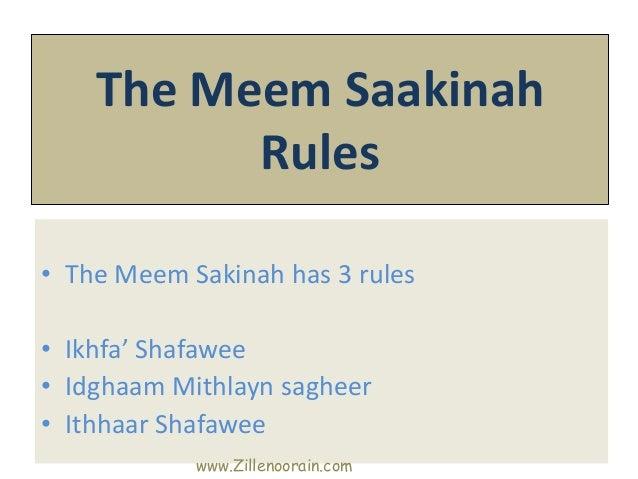 The Meem Saakinah          Rules• The Meem Sakinah has 3 rules• Ikhfa' Shafawee• Idghaam Mithlayn sagheer• Ithhaar Shafawe...