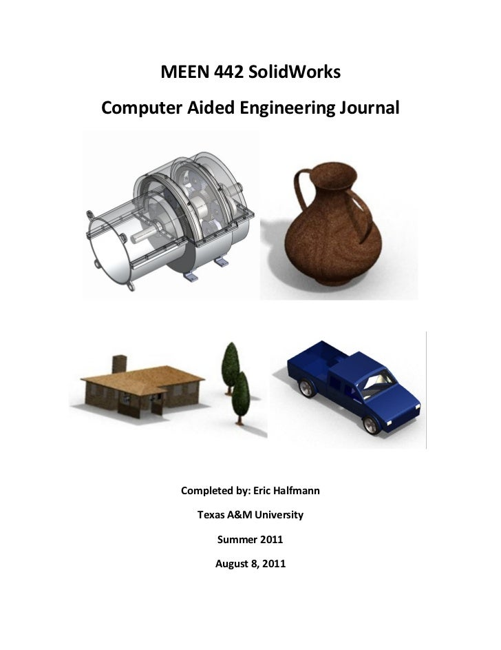 MEEN 442 SolidWorksComputer Aided Engineering Journal         Completed by: Eric Halfmann            Texas A&M University ...