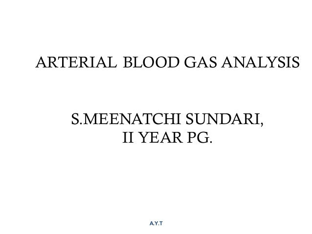 ARTERIAL BLOOD GAS ANALYSIS S.MEENATCHI SUNDARI, II YEAR PG. A.Y.T 1