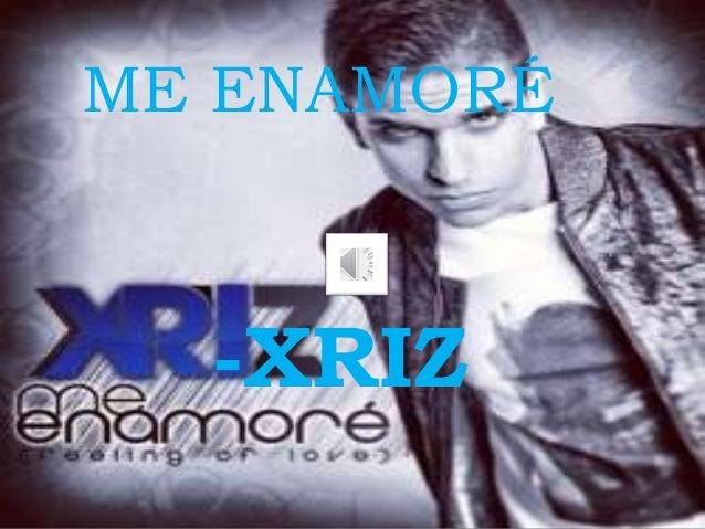 ME ENAMORÉ  -XRIZ