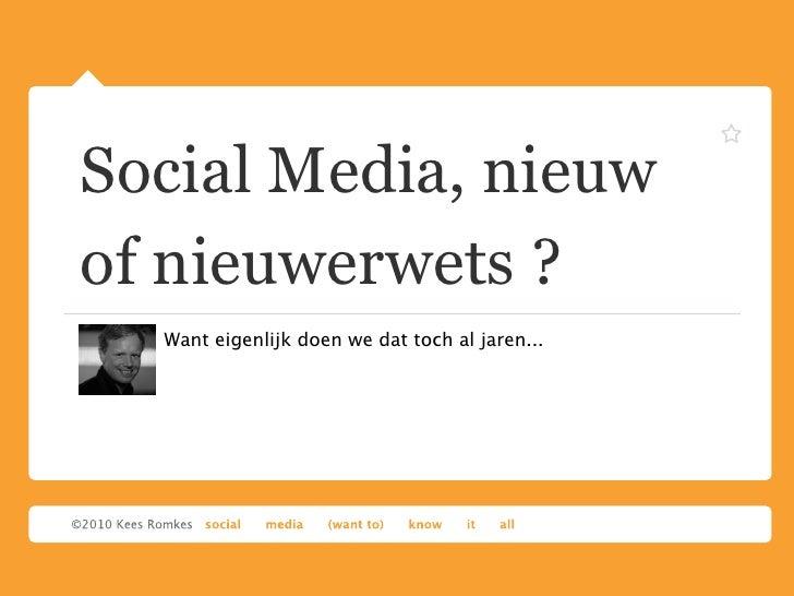 Social Media, nieuw of nieuwerwets ?   Want eigenlijk doen we dat toch al jaren...
