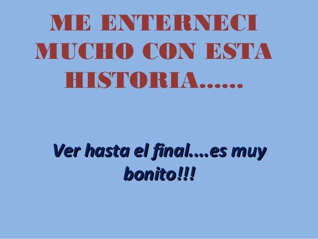 ME ENTERNECI MUCHO CON ESTA HISTORIA...... Ver hasta el final....es muyVer hasta el final....es muy bonito!!!bonito!!!