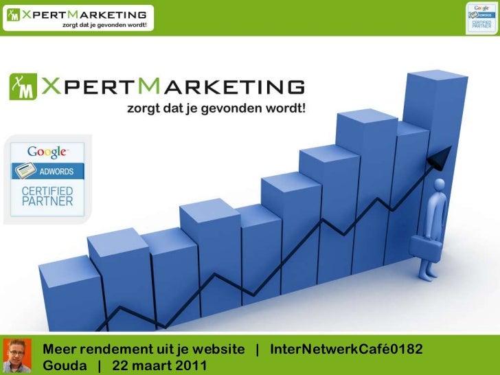 Meer rendement uit je website   |   InterNetwerkCafé0182  <br />Gouda   |   22 maart 2011<br />
