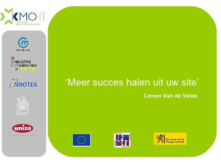 ' Meer succes halen uit uw site' Lieven Van de Velde