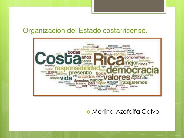 Organización del Estado costarricense.                    Merlina   Azofeifa Calvo