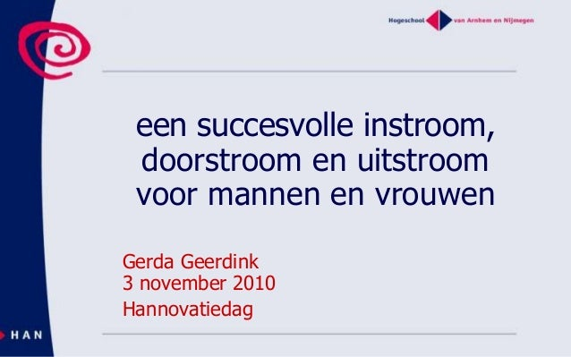 een succesvolle instroom, doorstroom en uitstroom voor mannen en vrouwen Gerda Geerdink 3 november 2010 Hannovatiedag