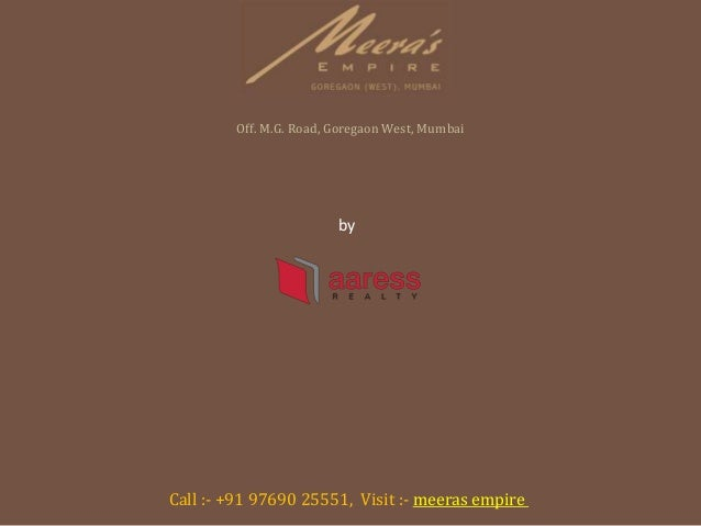 by Aaress Realty Meeras Empire Off. M.G. Road, Goregaon West, Mumbai Call :- +91 97690 25551, Visit :- meeras empire