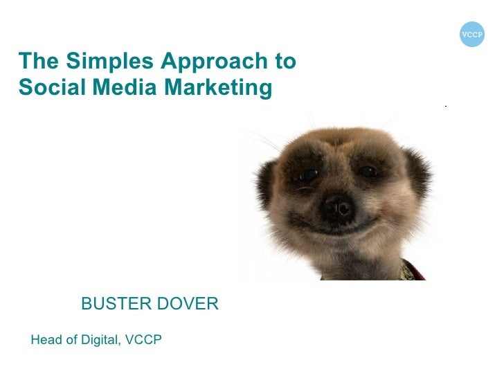 The Simples Approach to  Social   Media Marketing BUSTER DOVER  Head of Digital, VCCP
