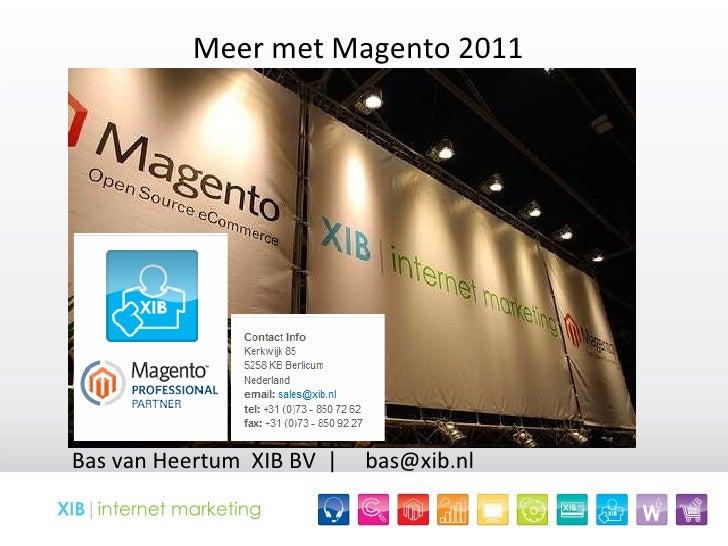 Meer met Magento 2011 Bas van Heertum  XIB BV  |  bas@xib.nl