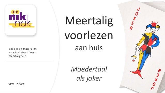 vzw  Herkes Meertalig   voorlezen   aan  huis Moedertaal   als  joker Boekjes  en  materialen voor  taal...