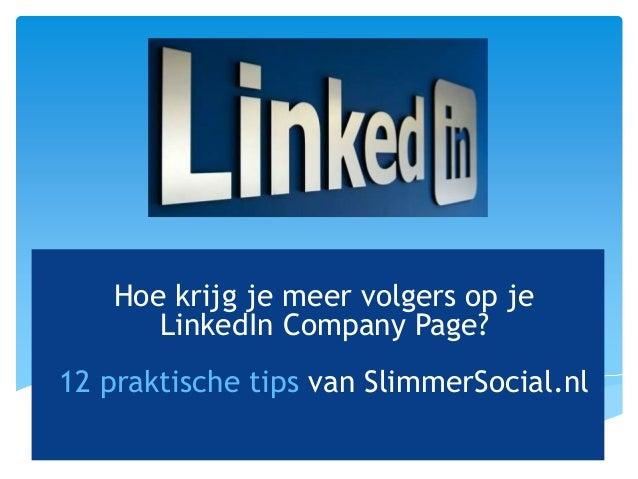 #SlimmerSocial           Advies | Strategie | Beheer    Hoe krijg je meer volgers op je       LinkedIn Company Page?12 pra...