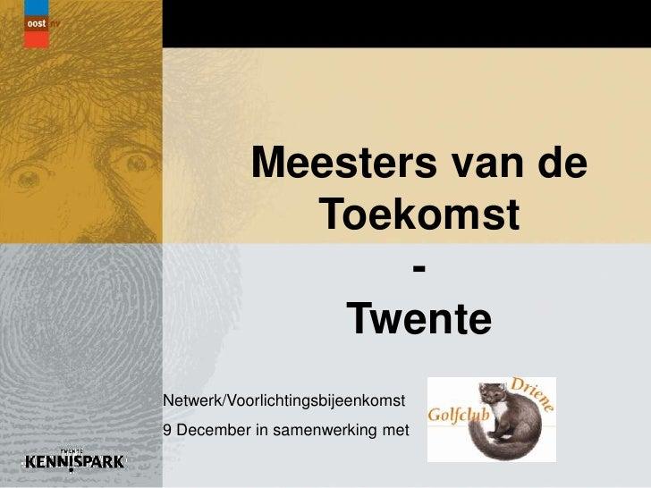 Meesters van de             Toekomst                  -              TwenteNetwerk/Voorlichtingsbijeenkomst9 December in s...