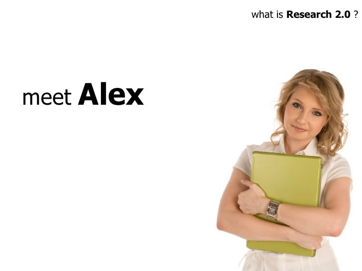 meet  Alex what is  Research 2.0  ?