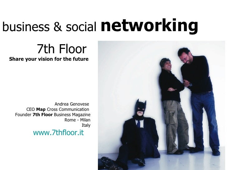 business & social  networking 7th Floor   Share your vision for the future Andrea Genovese  CEO  Map  Cross Communication ...