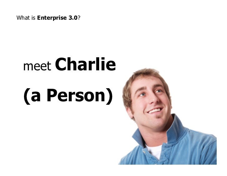 What is Enterprise 3.0?  meet       Charlie  (a Person)