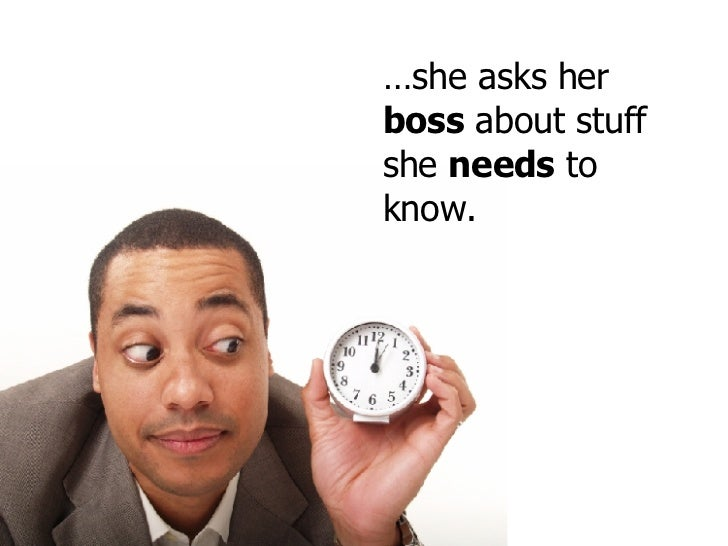 … she asks her  boss  about stuff she  needs  to know.